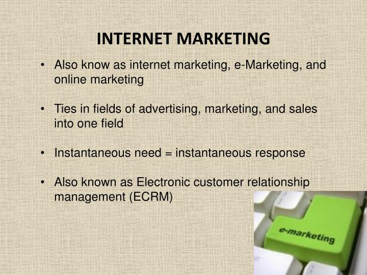 Also know as internet marketing, e-Marketing, and online marketing
