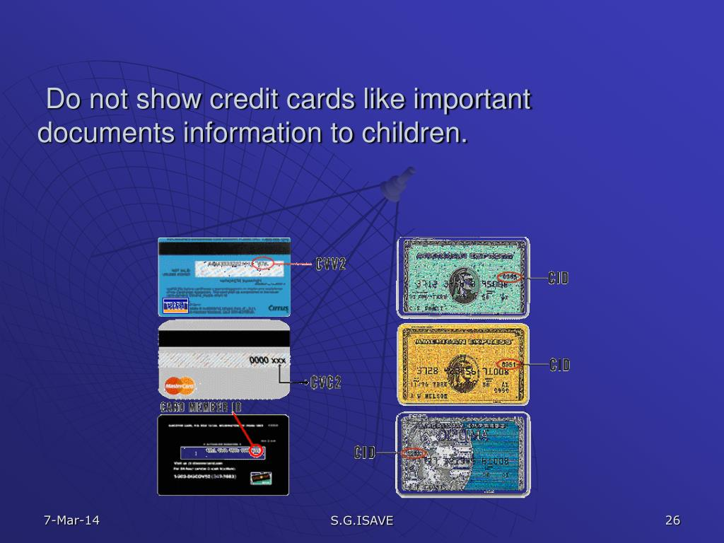 Do not show credit cards like important        documents information to children.
