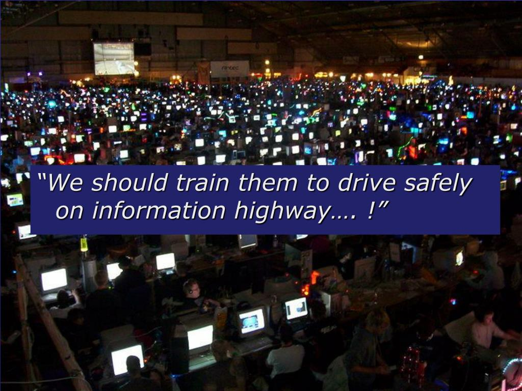 """We should train them to drive safely on information highway…. !"""