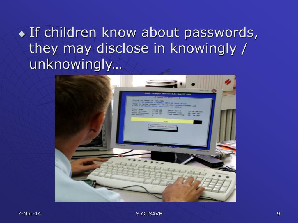If children know about passwords, they may disclose in knowingly / unknowingly…