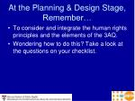 at the planning design stage remember