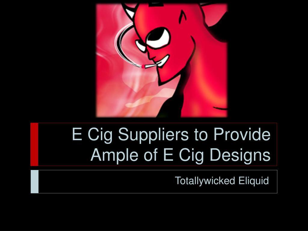 E Cig Suppliers to Provide Ample of E Cig Designs