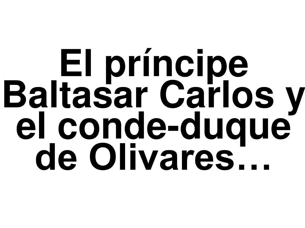 El príncipe Baltasar Carlos y el conde-duque de Olivares…
