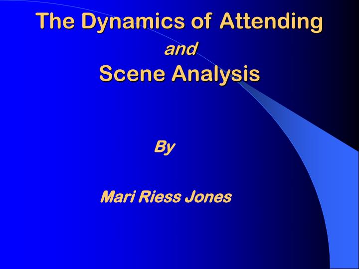 the dynamics of attending and scene analysis n.