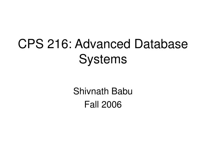 cps 216 advanced database systems n.