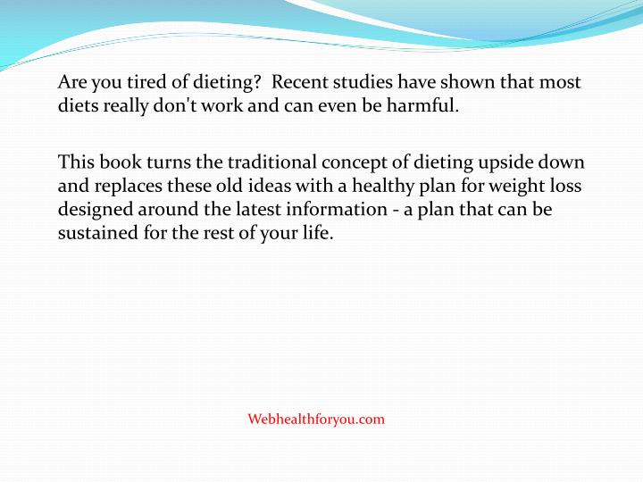 Are you tired of dieting?  Recent studies have shown that most diets really don't work and can even ...