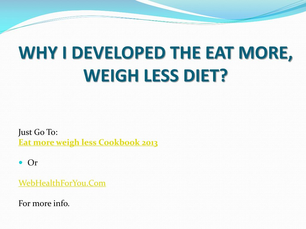 WHY I DEVELOPED THE EAT MORE, WEIGH LESS DIET?