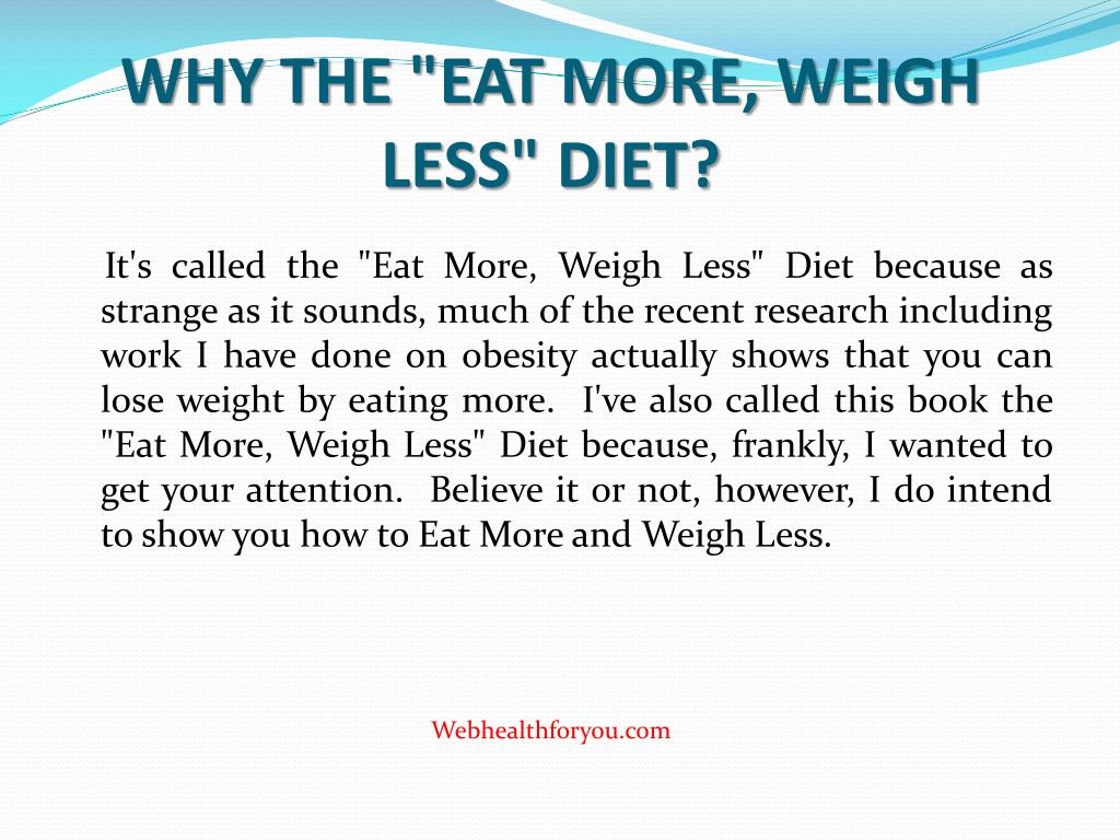 """WHY THE """"EAT MORE, WEIGH LESS"""" DIET?"""