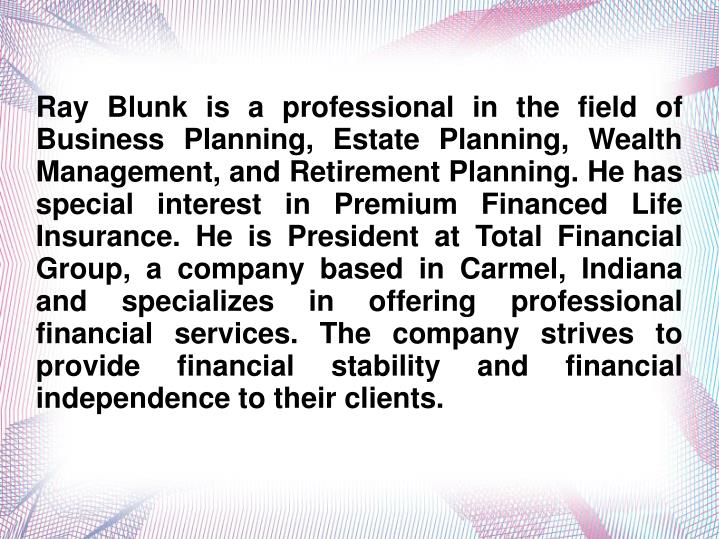 Ray Blunk is a professional in the field of Business Planning, Estate Planning, Wealth Management, a...