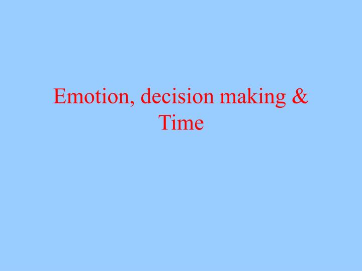 Emotion decision making time