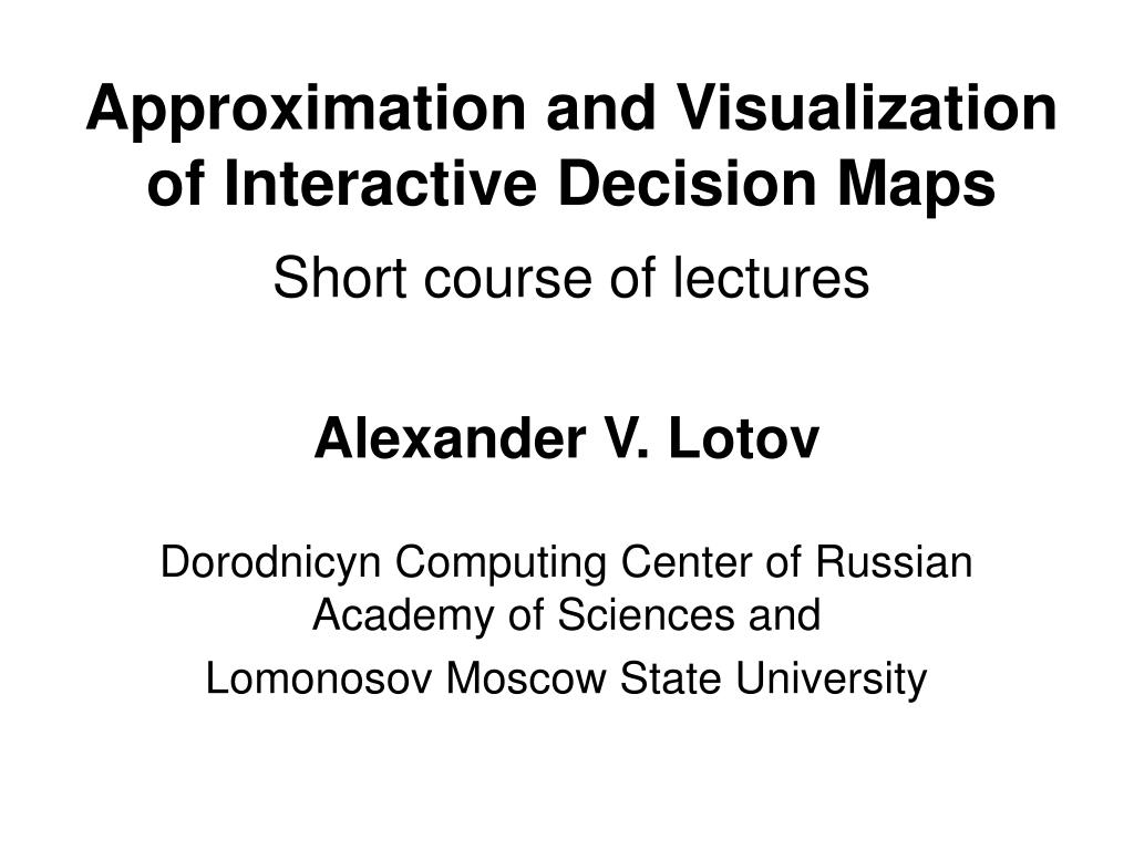 approximation and visualization of interactive decision maps short course of lectures l.