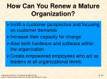how can you renew a mature organization