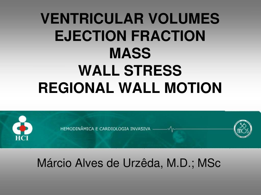 ventricular volumes ejection fraction mass wall stress regional wall motion l.