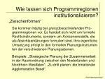 wie lassen sich programmregionen institutionalisieren11