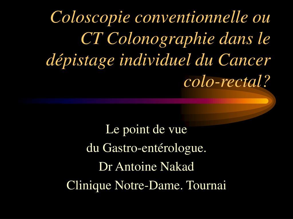 coloscopie conventionnelle ou ct colonographie dans le d pistage individuel du cancer colo rectal l.