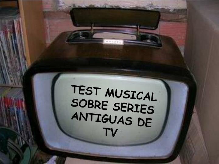 TEST MUSICAL SOBRE SERIES ANTIGUAS DE TV