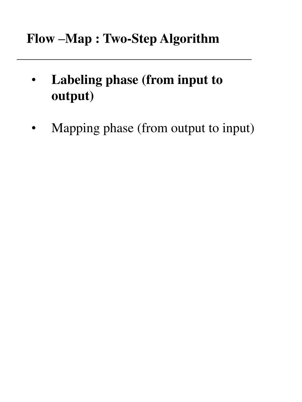 Flow –Map : Two-Step Algorithm