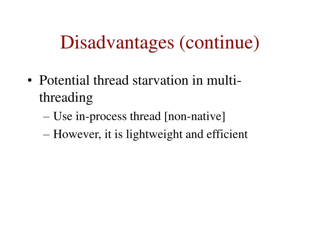 Disadvantages (continue)