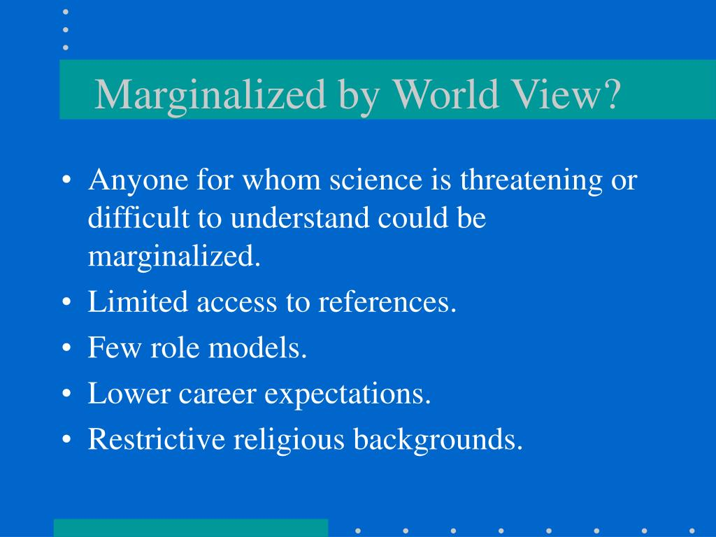 Marginalized by World View?