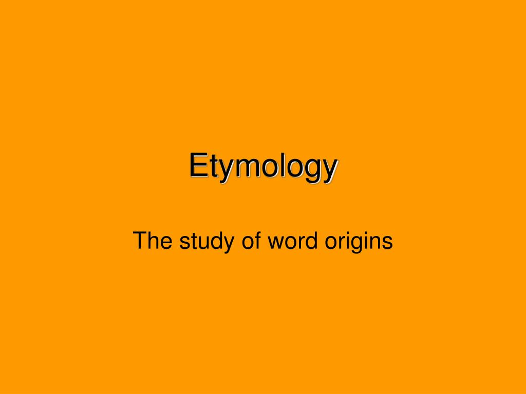 the study of word origins l.