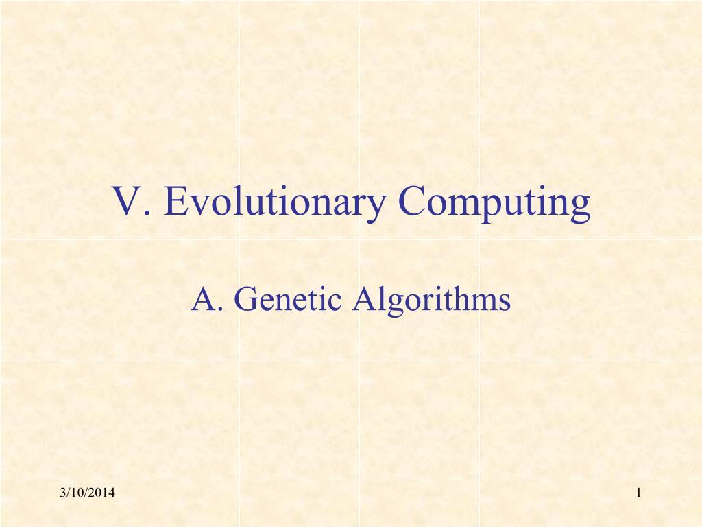 v evolutionary computing a genetic algorithms l.