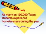 as many as 190 000 texas students experience homelessness during the year