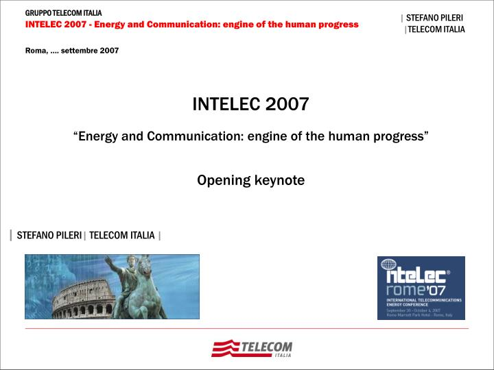 Intelec 2007 energy and communication engine of the human progress opening keynote