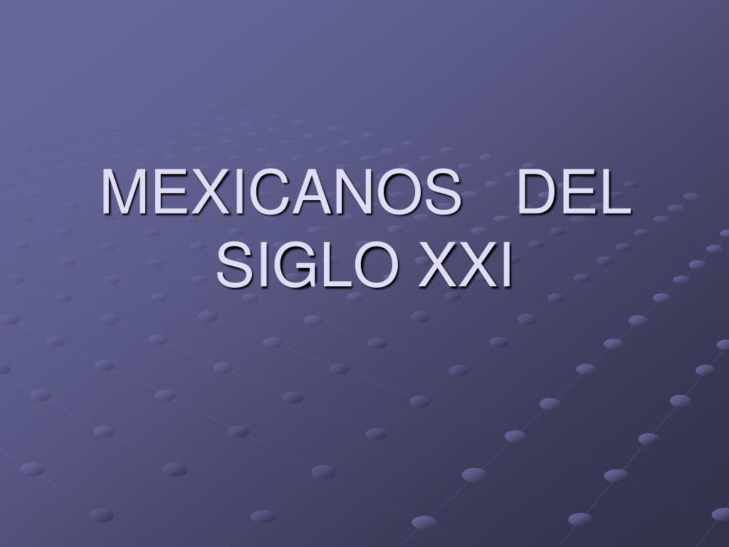 mexicanos del siglo xxi l.
