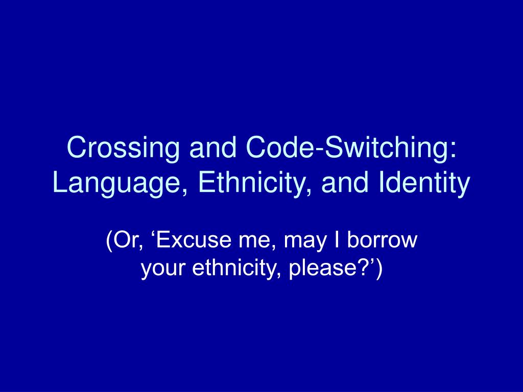 crossing and code switching language ethnicity and identity l.