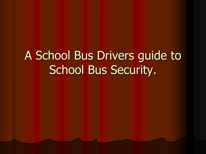 A school bus drivers guide to school bus security