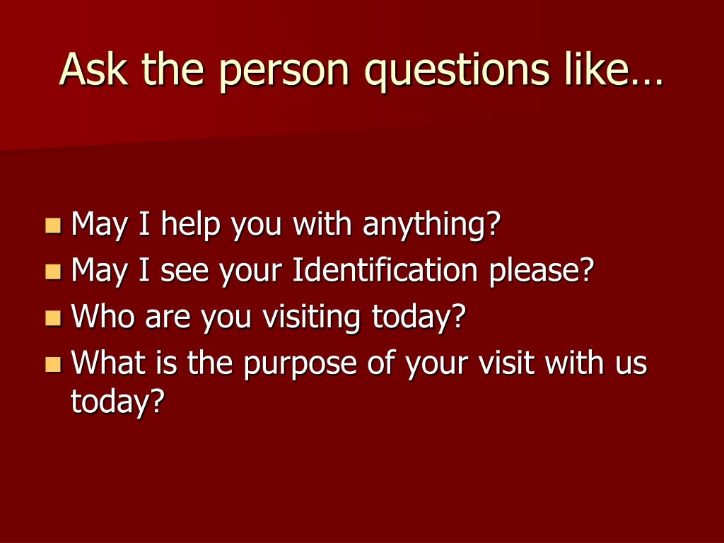 Ask the person questions like…