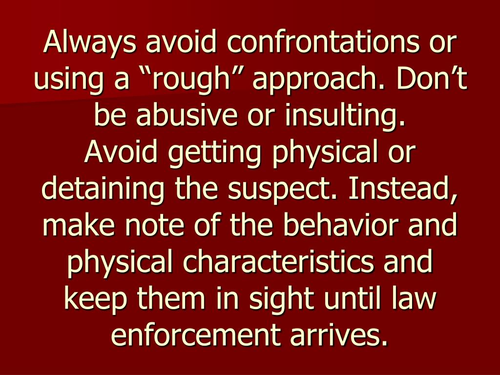 """Always avoid confrontations or using a """"rough"""" approach. Don't be abusive or insulting."""