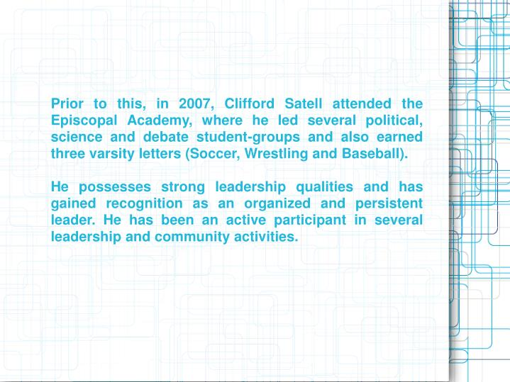 Prior to this, in 2007, Clifford Satell attended the Episcopal Academy, where he led several politic...