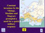 constant invasions by the vikings muslims and magyars prompted a need for a quick military response