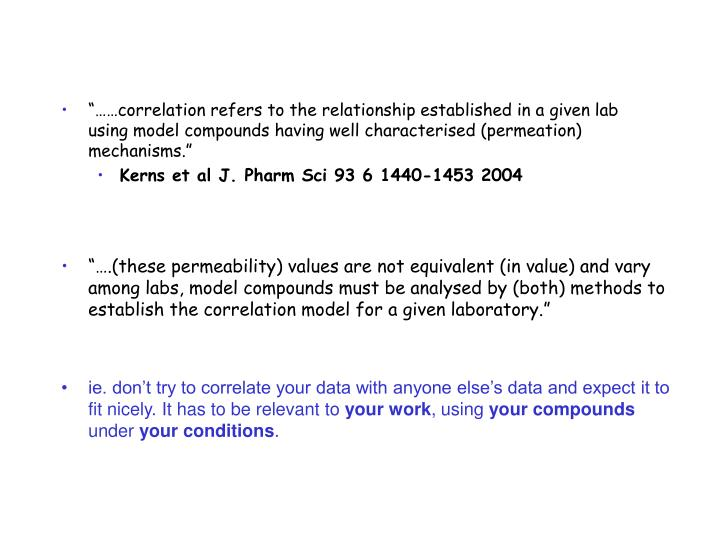 """""""….(these permeability) values are not equivalent (in value) and vary among labs, model compound..."""