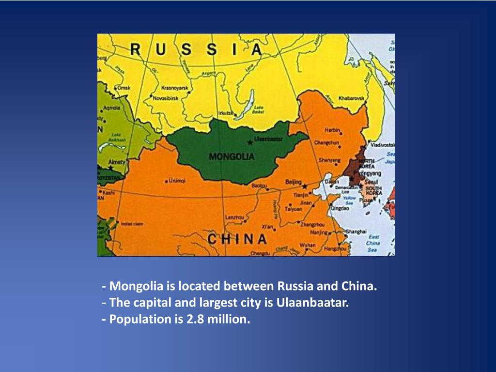 - Mongolia is located between Russia and China.