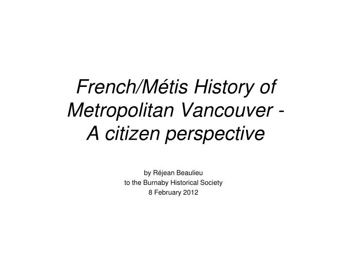 french m tis history of metropolitan vancouver a citizen perspective