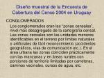 dise o muestral de la encuesta de cobertura del censo 2004 en uruguay7