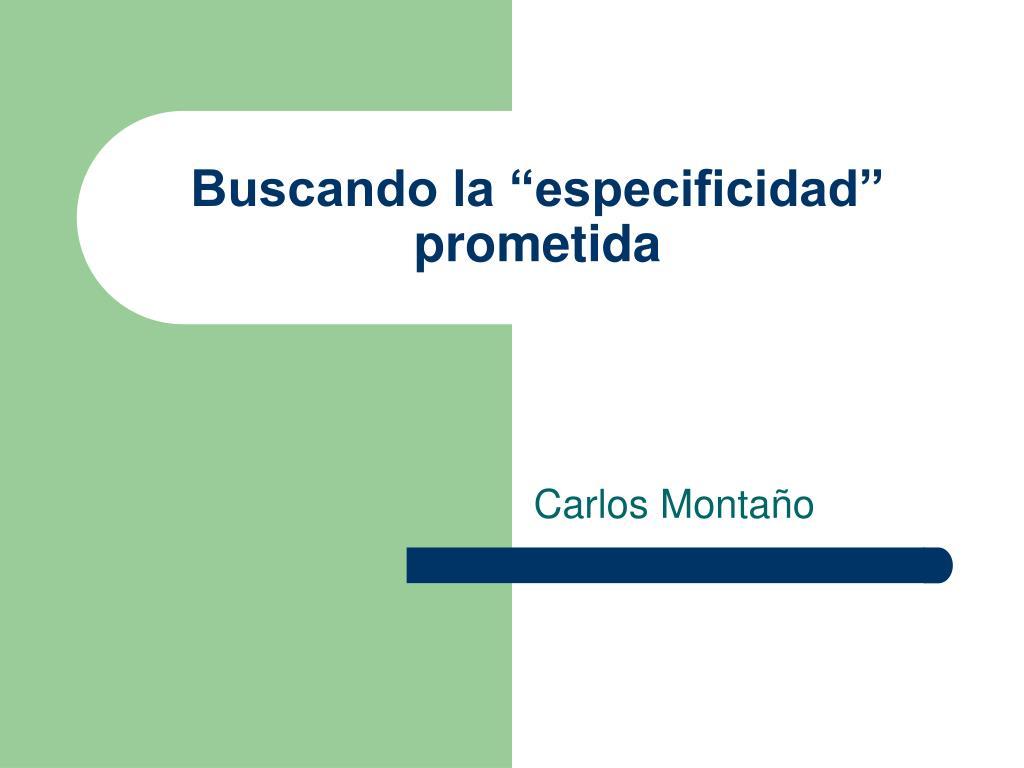 """Buscando la """"especificidad"""" prometida"""