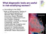 what diagnostic tools are useful in risk stratifying women