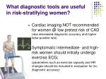 what diagnostic tools are useful in risk stratifying women1
