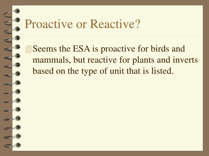 Proactive or Reactive?