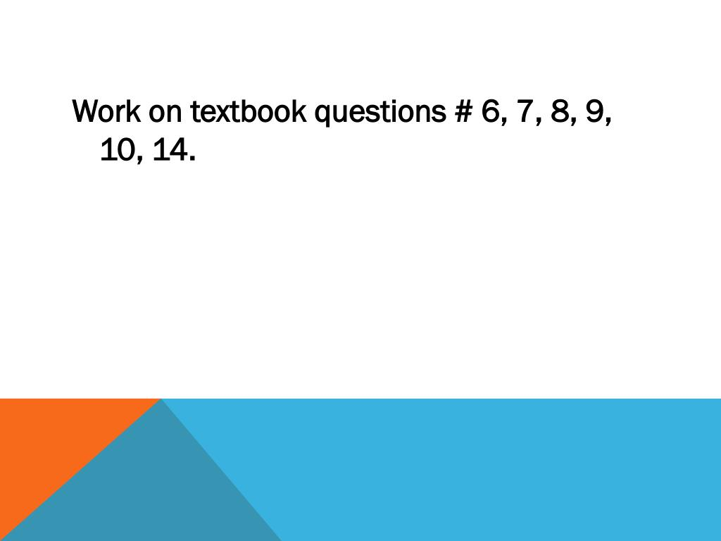 Work on textbook questions # 6, 7, 8, 9, 10, 14.