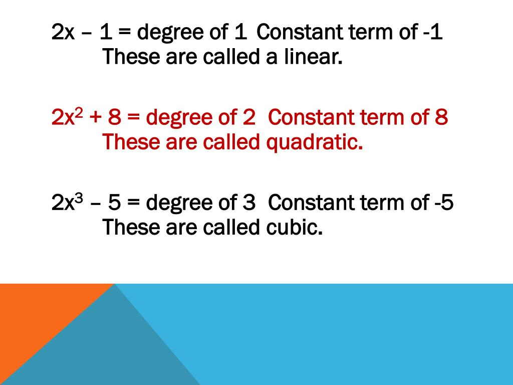 2x – 1 = degree of 1	Constant term of -1		These are called a