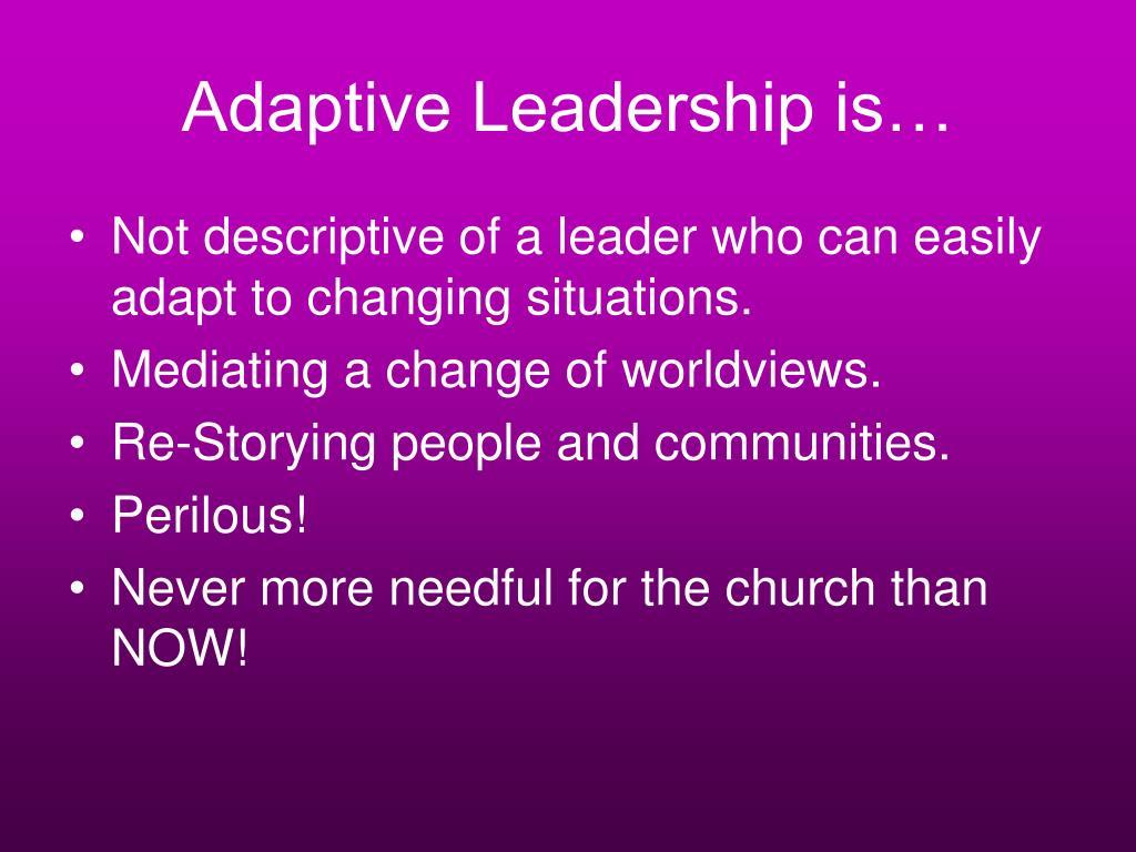 Adaptive Leadership is…