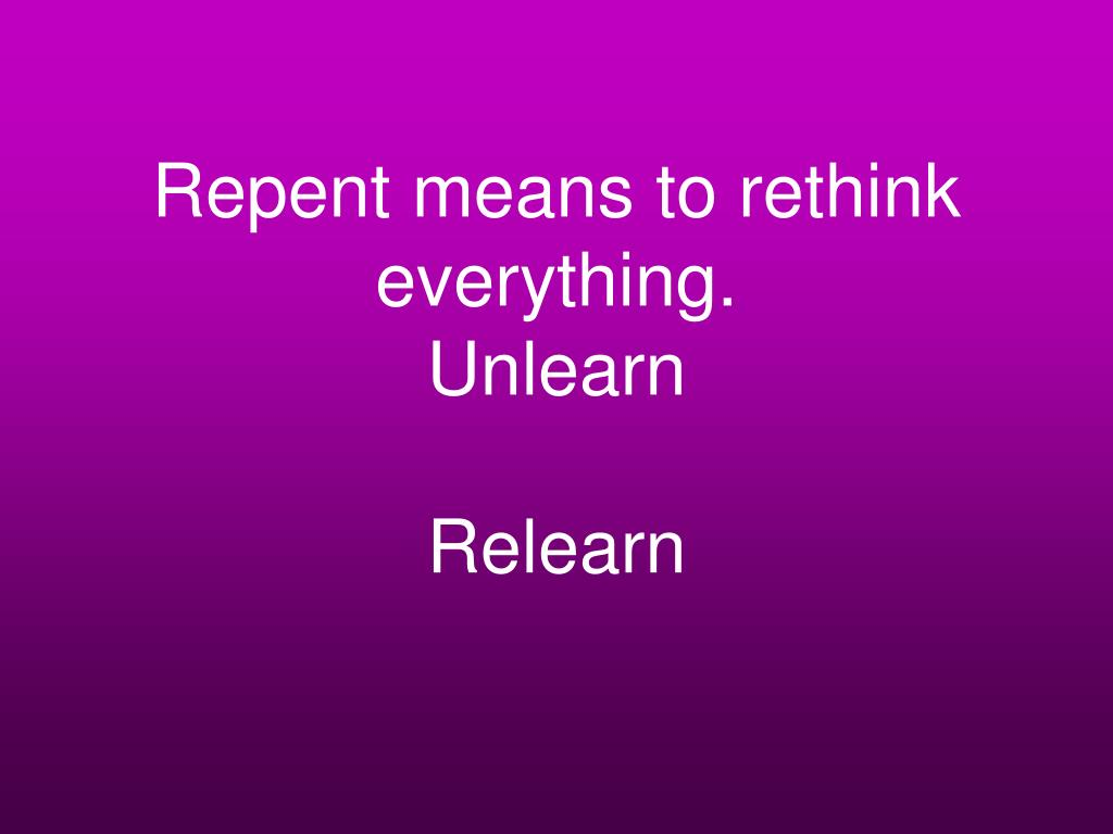Repent means to rethink