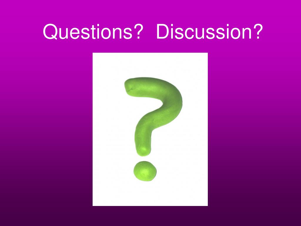 Questions?  Discussion?