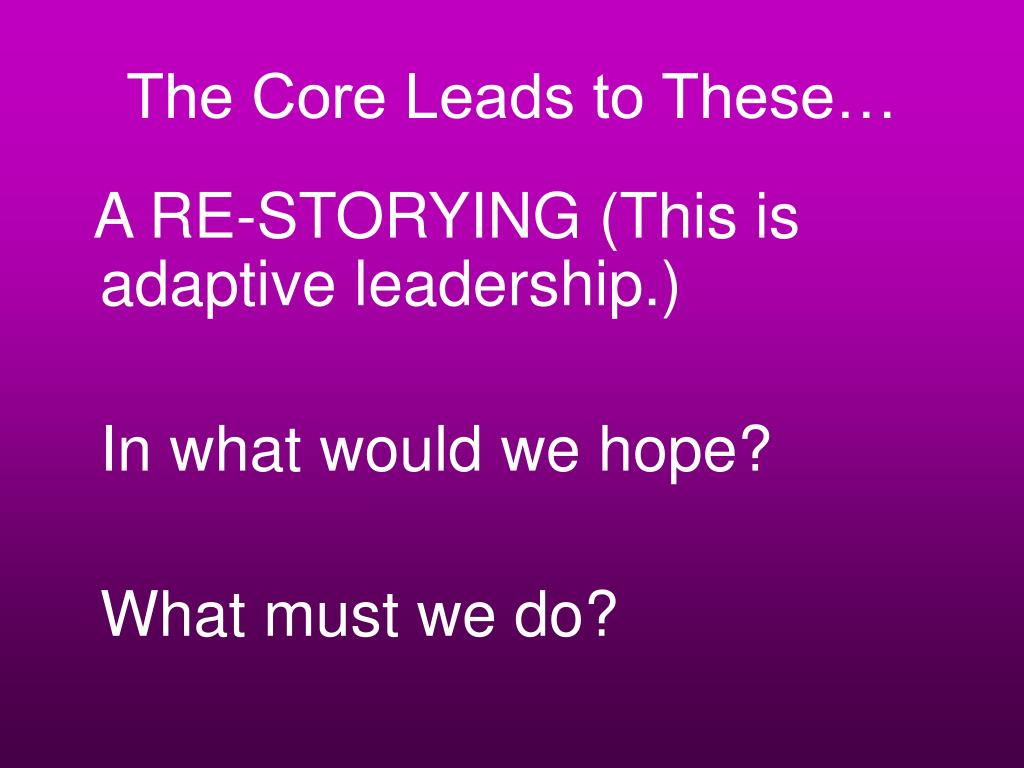The Core Leads to These…
