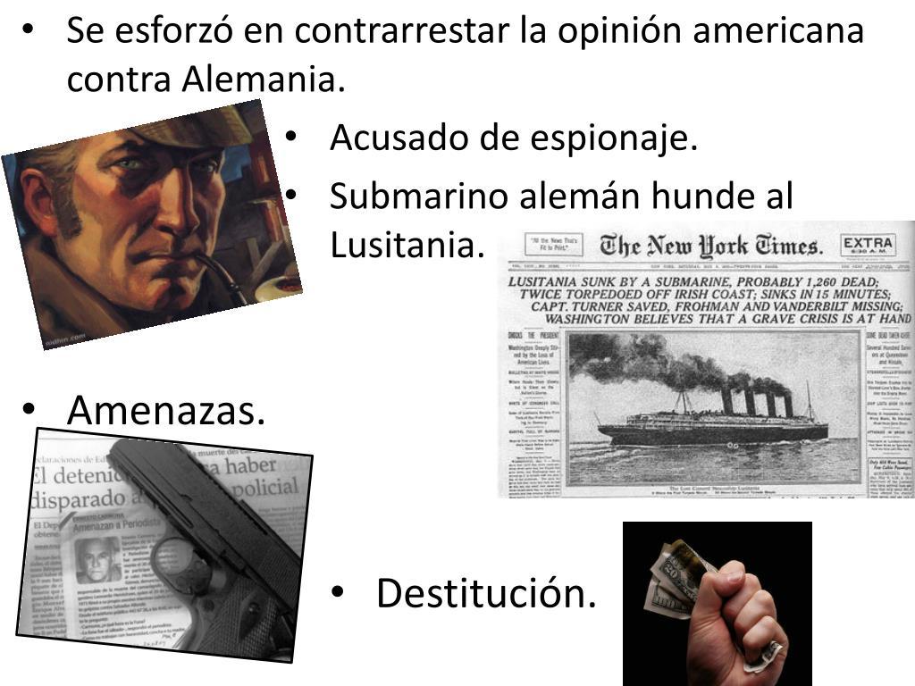Se esforzó en contrarrestar la opinión americana contra Alemania.