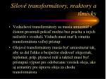 silov transform tory reaktory a tlmivky
